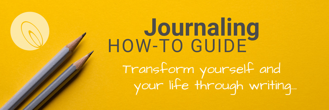 Journaling How-To Guide: Transform yourself and your life through writing